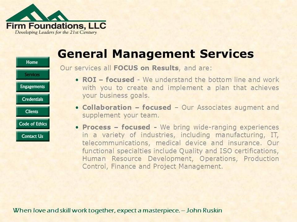 Our services all FOCUS on Results, and are: ROI – focused - We understand the bottom line and work with you to create and implement a plan that achieves your business goals.