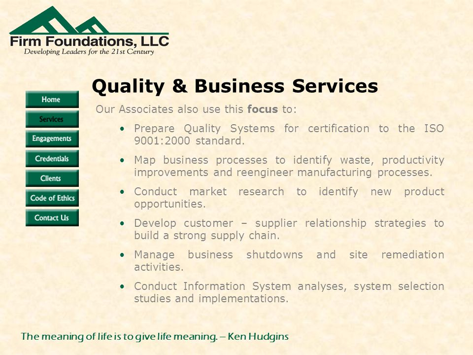 Quality & Business Services The meaning of life is to give life meaning.