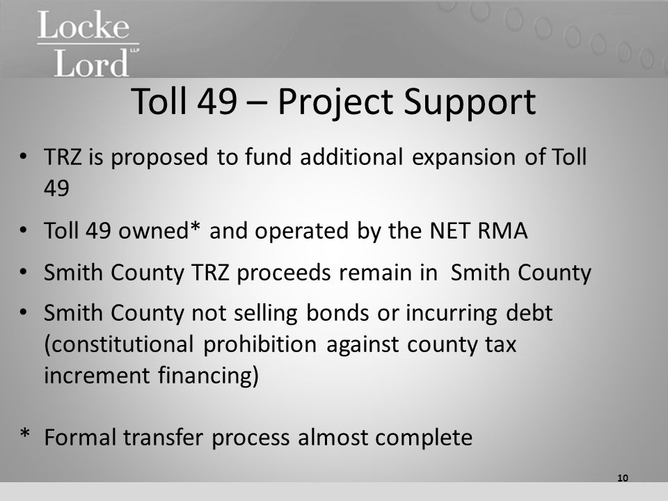 Toll 49 – Project Support TRZ is proposed to fund additional expansion of Toll 49 Toll 49 owned* and operated by the NET RMA Smith County TRZ proceeds