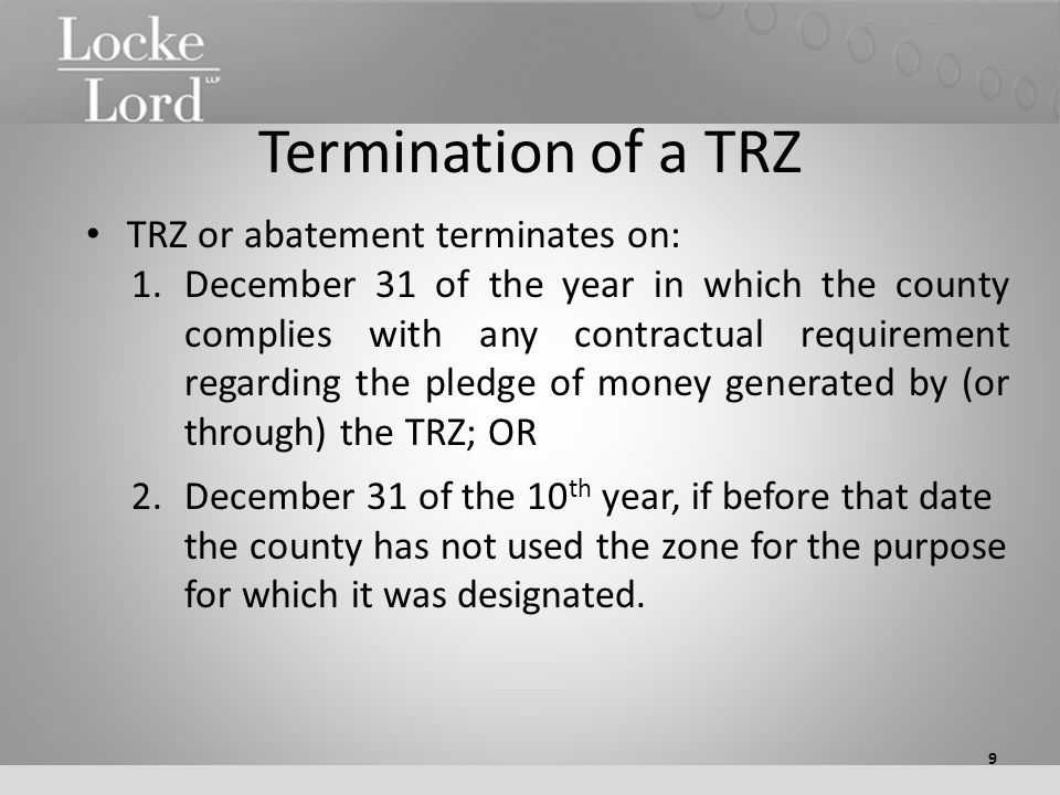 Termination of a TRZ TRZ or abatement terminates on: 1.December 31 of the year in which the county complies with any contractual requirement regarding