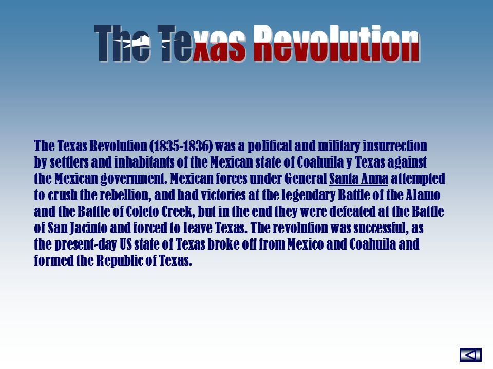 The Texas Revolution (1835-1836) was a political and military insurrection by settlers and inhabitants of the Mexican state of Coahuila y Texas against the Mexican government.