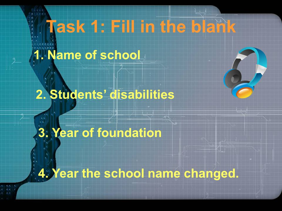 Task 1: Fill in the blank 1. Name of school 2. Students' disabilities 3.