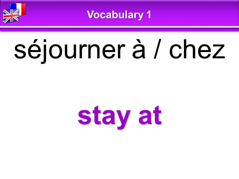 stay at séjourner à / chez Vocabulary 1