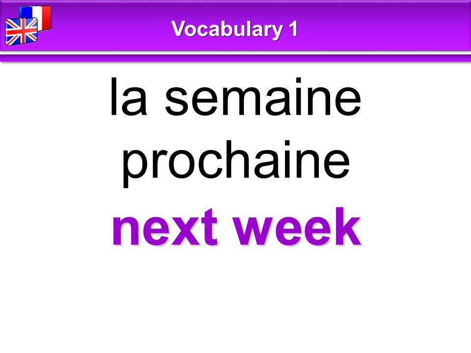 next week la semaine prochaine Vocabulary 1