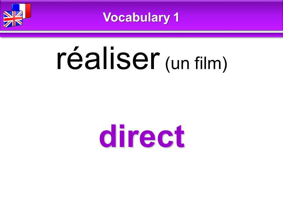 direct réaliser (un film) Vocabulary 1