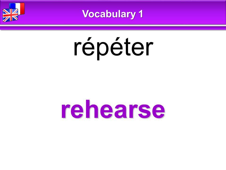rehearse répéter Vocabulary 1