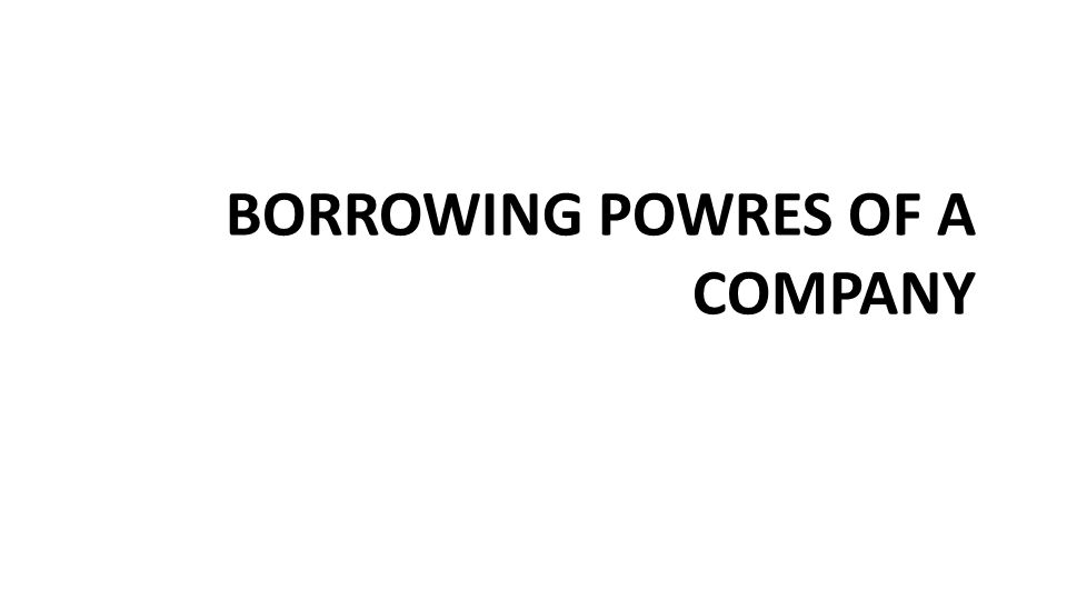 BORROWING POWRES OF A COMPANY