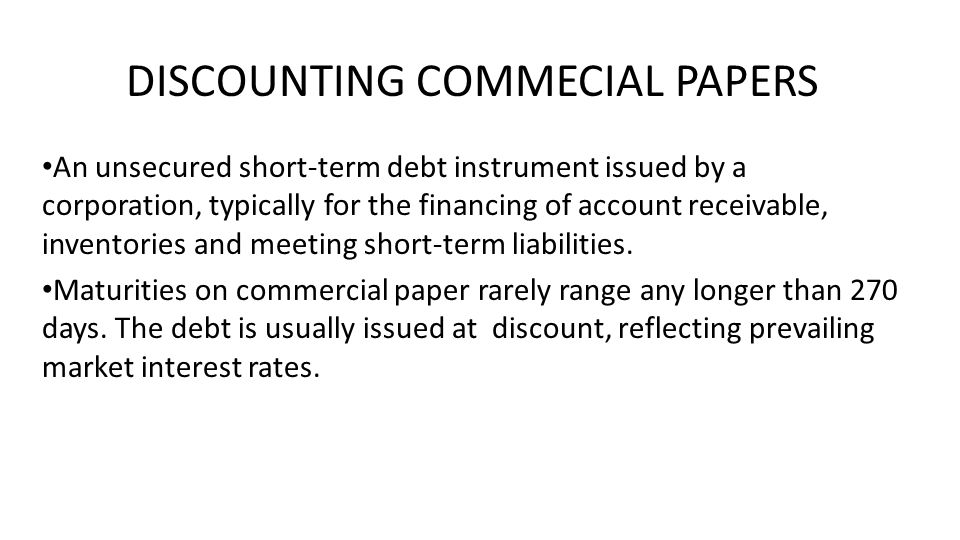 An unsecured short-term debt instrument issued by a corporation, typically for the financing of account receivable, inventories and meeting short-term liabilities.