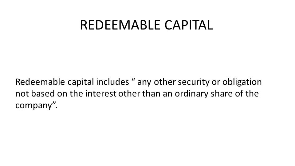 Redeemable capital includes any other security or obligation not based on the interest other than an ordinary share of the company .