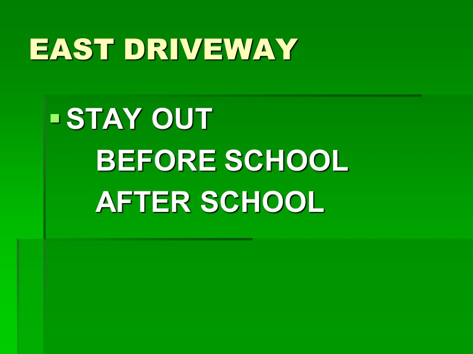EAST DRIVEWAY  STAY OUT BEFORE SCHOOL AFTER SCHOOL