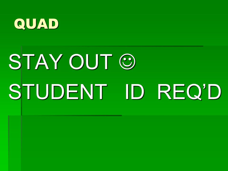 QUAD STAY OUT STAY OUT STUDENT ID REQ'D