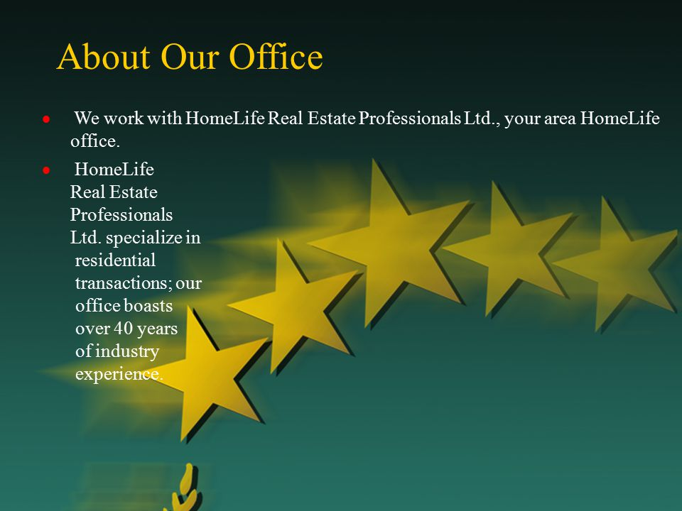 About Our Office  We work with HomeLife Real Estate Professionals Ltd., your area HomeLife office.  HomeLife Real Estate Professionals Ltd. speciali