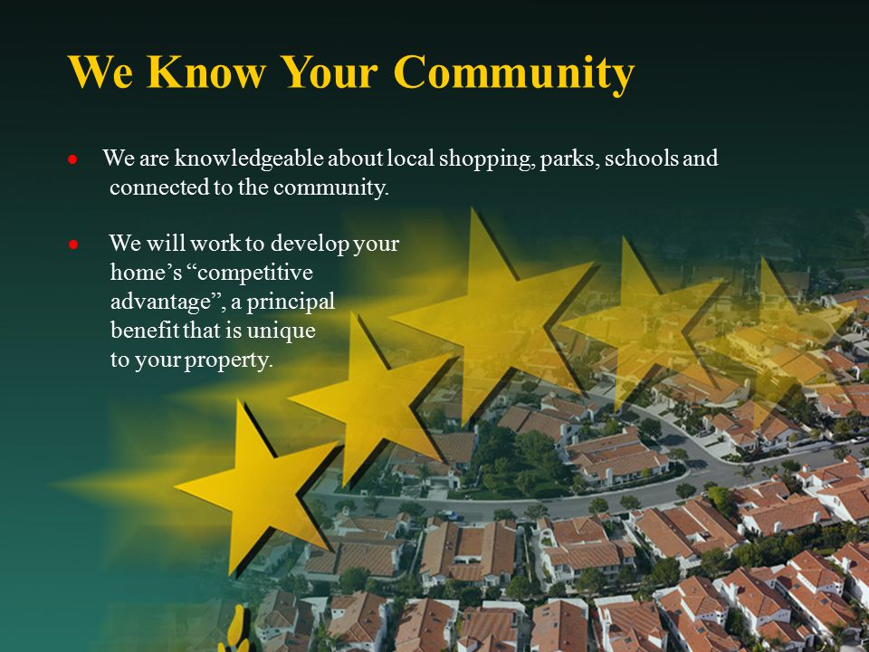 We Know Your Community  We are knowledgeable about local shopping, parks, schools and connected to the community.  We will work to develop your home