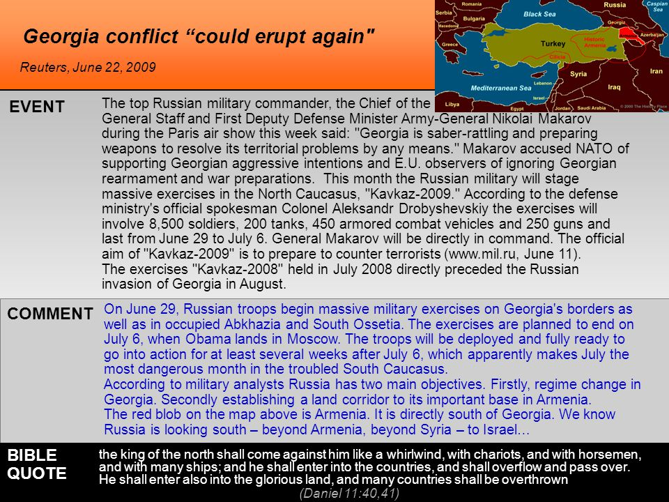 Georgia conflict could erupt again The top Russian military commander, the Chief of the General Staff and First Deputy Defense Minister Army-General Nikolai Makarov during the Paris air show this week said: Georgia is saber-rattling and preparing weapons to resolve its territorial problems by any means. Makarov accused NATO of supporting Georgian aggressive intentions and E.U.