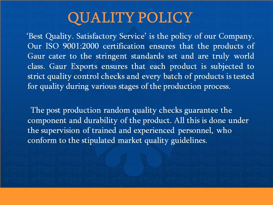 QUALITY POLICY 'Best Quality. Satisfactory Service' is the policy of our Company.