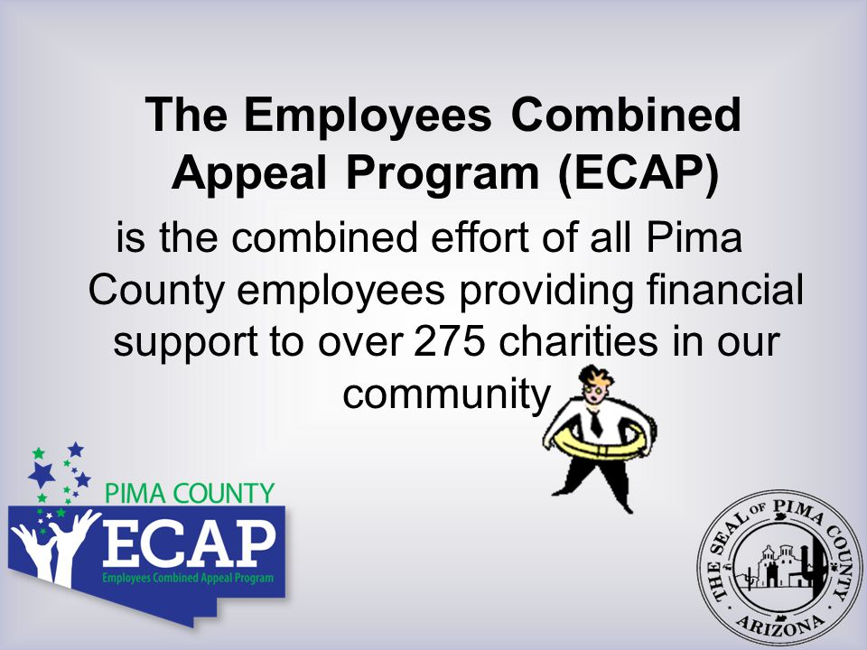 The Employees Combined Appeal Program (ECAP) is the combined effort of all Pima County employees providing financial support to over 275 charities in