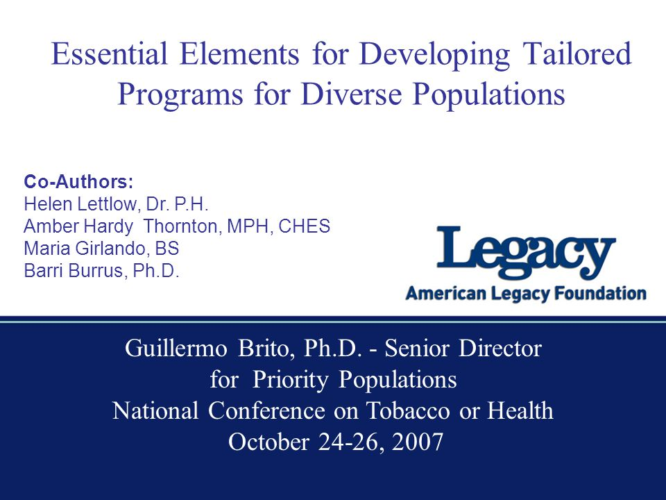 Essential Elements for Developing Tailored Programs for Diverse Populations Co-Authors: Helen Lettlow, Dr. P.H. Amber Hardy Thornton, MPH, CHES Maria