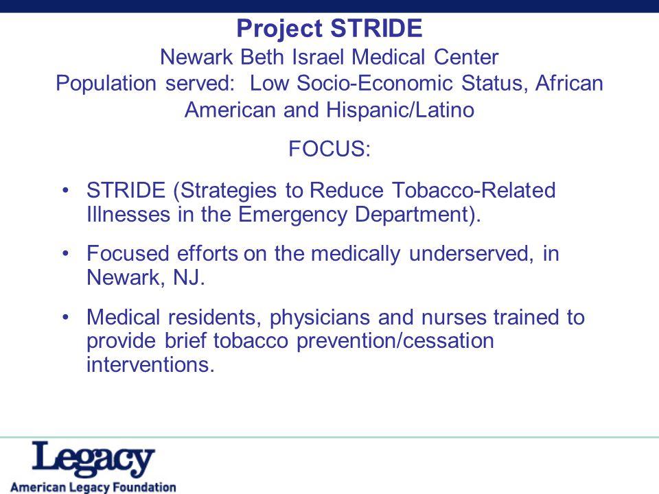 Project STRIDE Newark Beth Israel Medical Center Population served: Low Socio-Economic Status, African American and Hispanic/Latino FOCUS: STRIDE (Str
