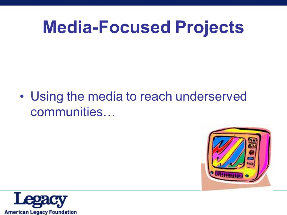 Media-Focused Projects Using the media to reach underserved communities…