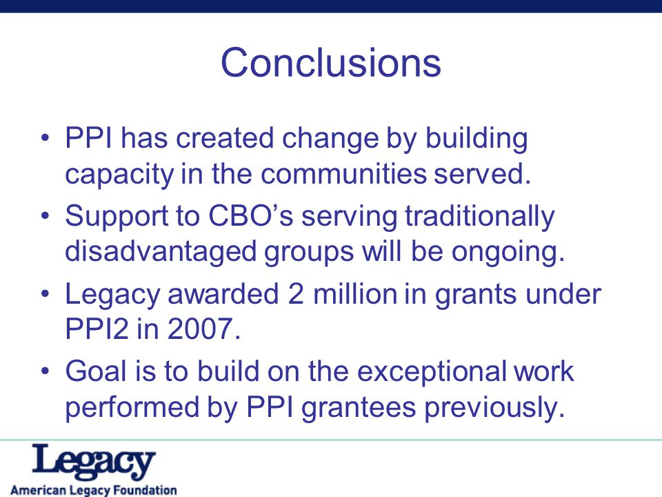 Conclusions PPI has created change by building capacity in the communities served. Support to CBO's serving traditionally disadvantaged groups will be