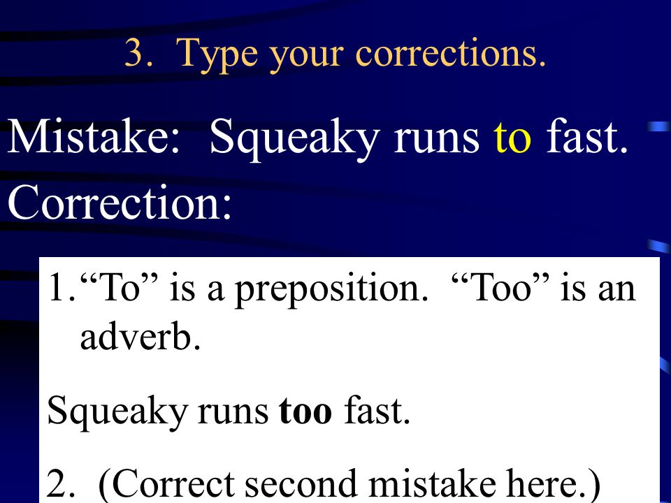 3. Type your corrections. Mistake: Squeaky runs to fast.