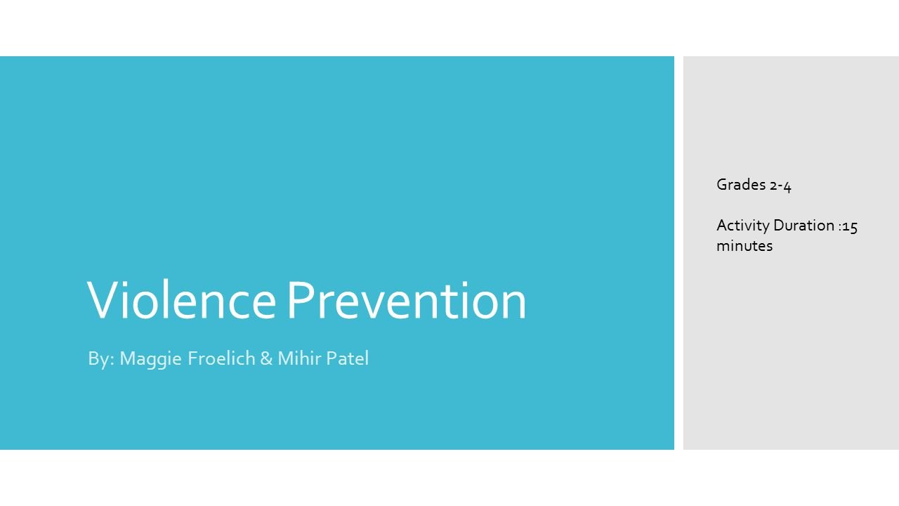 Violence Prevention By: Maggie Froelich & Mihir Patel Grades 2-4 Activity Duration :15 minutes
