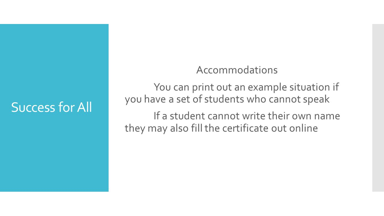 Success for All Accommodations You can print out an example situation if you have a set of students who cannot speak If a student cannot write their own name they may also fill the certificate out online