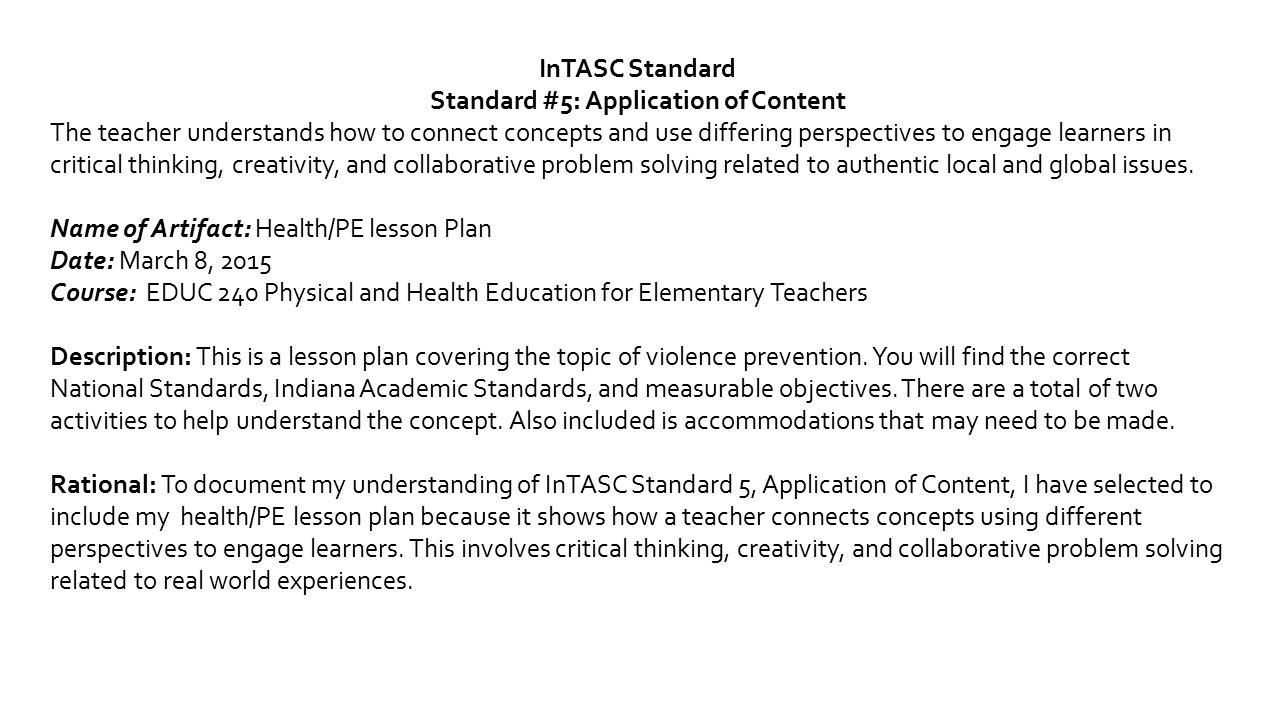 InTASC Standard Standard #5: Application of Content The teacher understands how to connect concepts and use differing perspectives to engage learners in critical thinking, creativity, and collaborative problem solving related to authentic local and global issues.