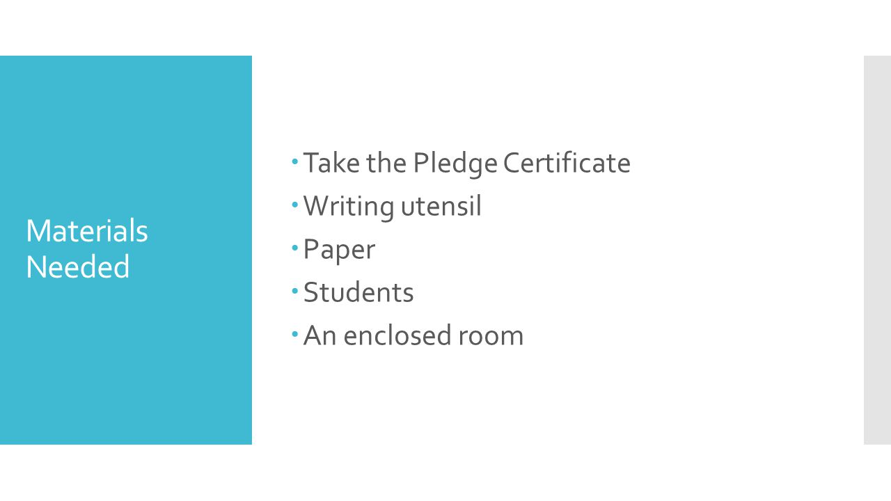 Materials Needed  Take the Pledge Certificate  Writing utensil  Paper  Students  An enclosed room