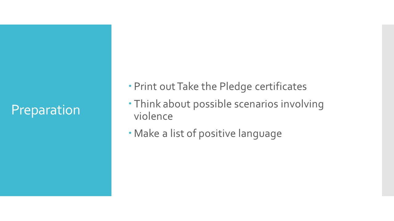 Preparation  Print out Take the Pledge certificates  Think about possible scenarios involving violence  Make a list of positive language