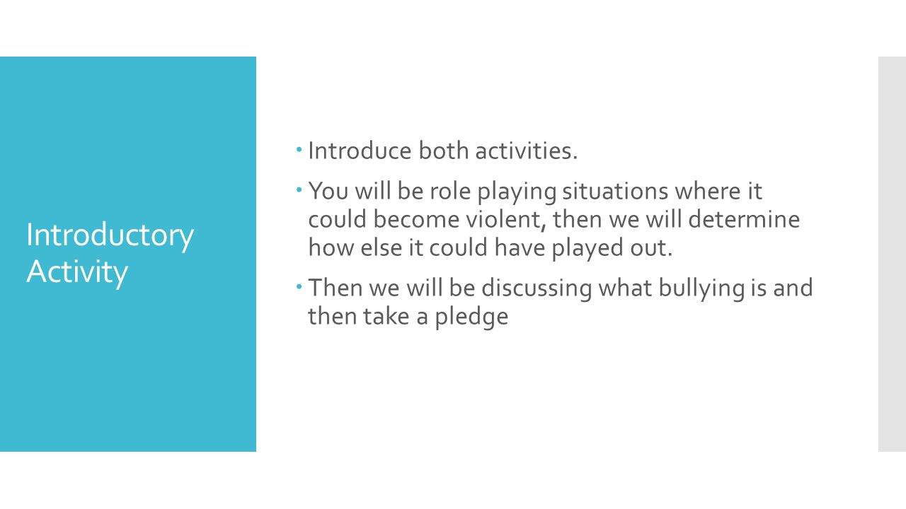 Introductory Activity  Introduce both activities.  You will be role playing situations where it could become violent, then we will determine how els