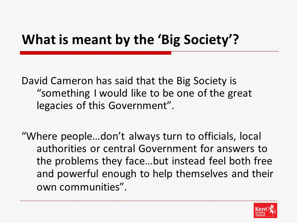 "What is meant by the 'Big Society'? David Cameron has said that the Big Society is ""something I would like to be one of the great legacies of this Gov"