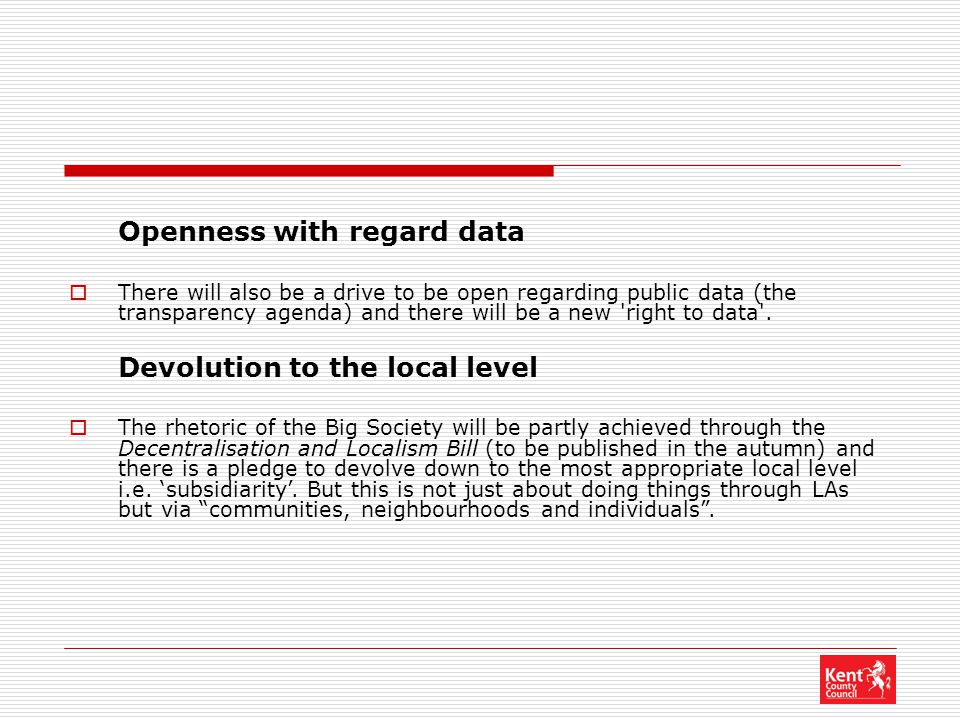 Openness with regard data  There will also be a drive to be open regarding public data (the transparency agenda) and there will be a new 'right to da