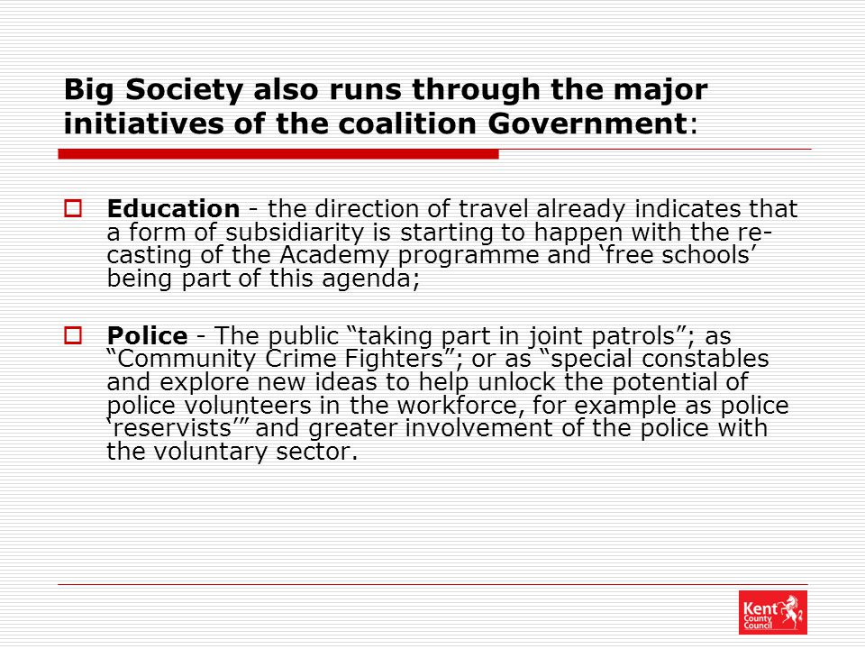 Big Society also runs through the major initiatives of the coalition Government:  Education - the direction of travel already indicates that a form o