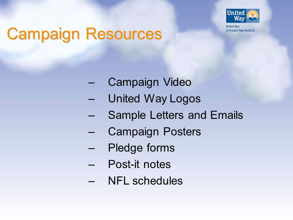 Campaign Resources –Campaign Video –United Way Logos –Sample Letters and  s –Campaign Posters –Pledge forms –Post-it notes –NFL schedules