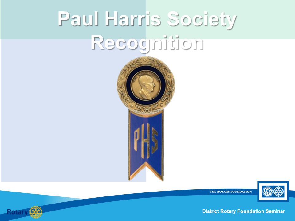 District Rotary Foundation Seminar What is the Paul Harris Society.