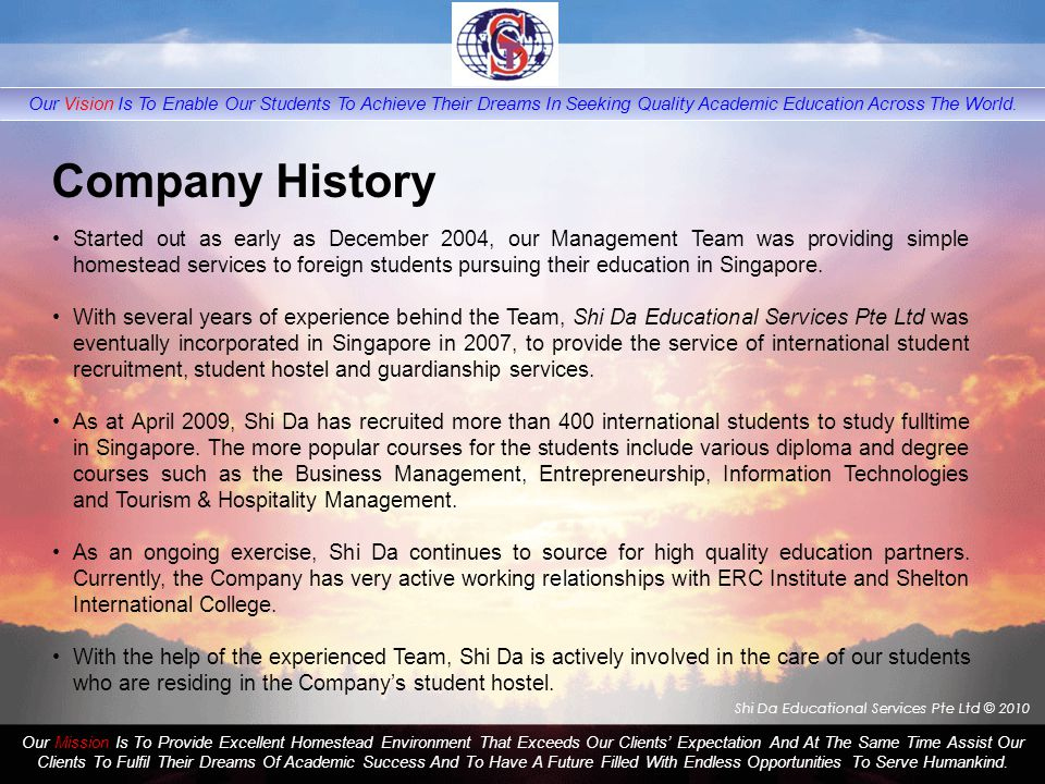 Shi Da Educational Services Pte Ltd © 2010 Our Mission Is To Provide Excellent Homestead Environment That Exceeds Our Clients' Expectation And At The