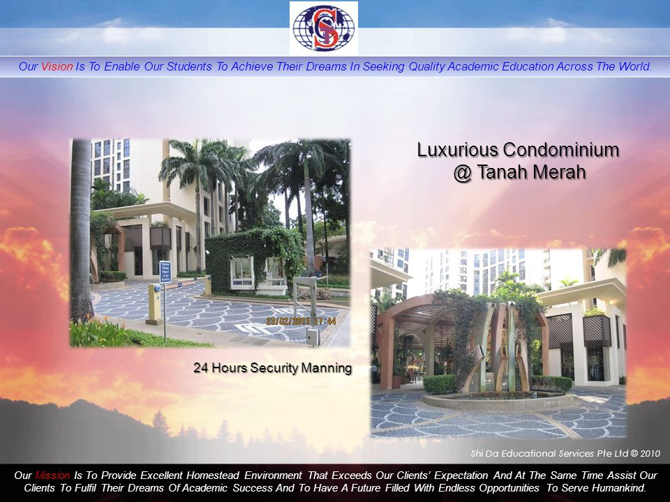 Shi Da Educational Services Pte Ltd © 2010 Our Mission Is To Provide Excellent Homestead Environment That Exceeds Our Clients' Expectation And At The Same Time Assist Our Clients To Fulfil Their Dreams Of Academic Success And To Have A Future Filled With Endless Opportunities To Serve Humankind.