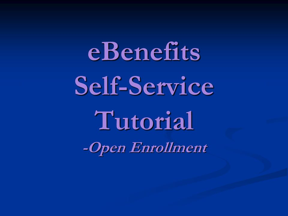 eBenefits Self-Service Tutorial -Open Enrollment