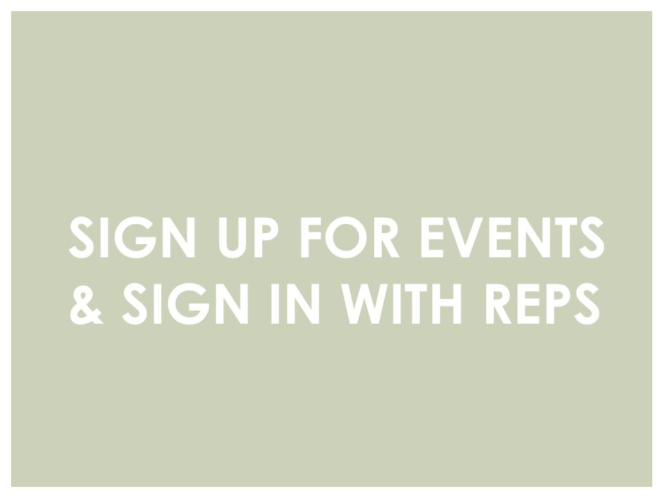 SIGN UP FOR EVENTS & SIGN IN WITH REPS
