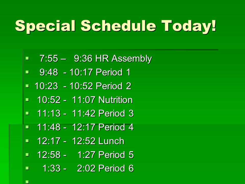 Special Schedule Today.
