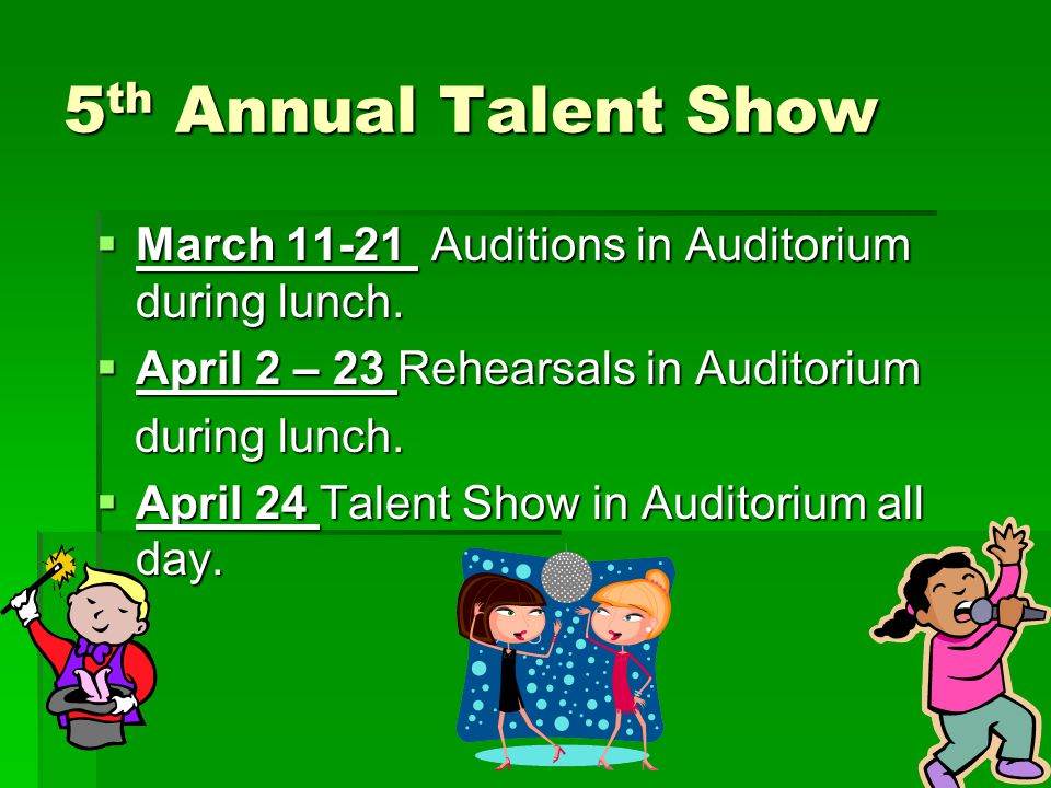 5 th Annual Talent Show  March 11-21 Auditions in Auditorium during lunch.