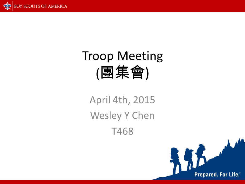 Troop Meeting ( 團集會 ) April 4th, 2015 Wesley Y Chen T468