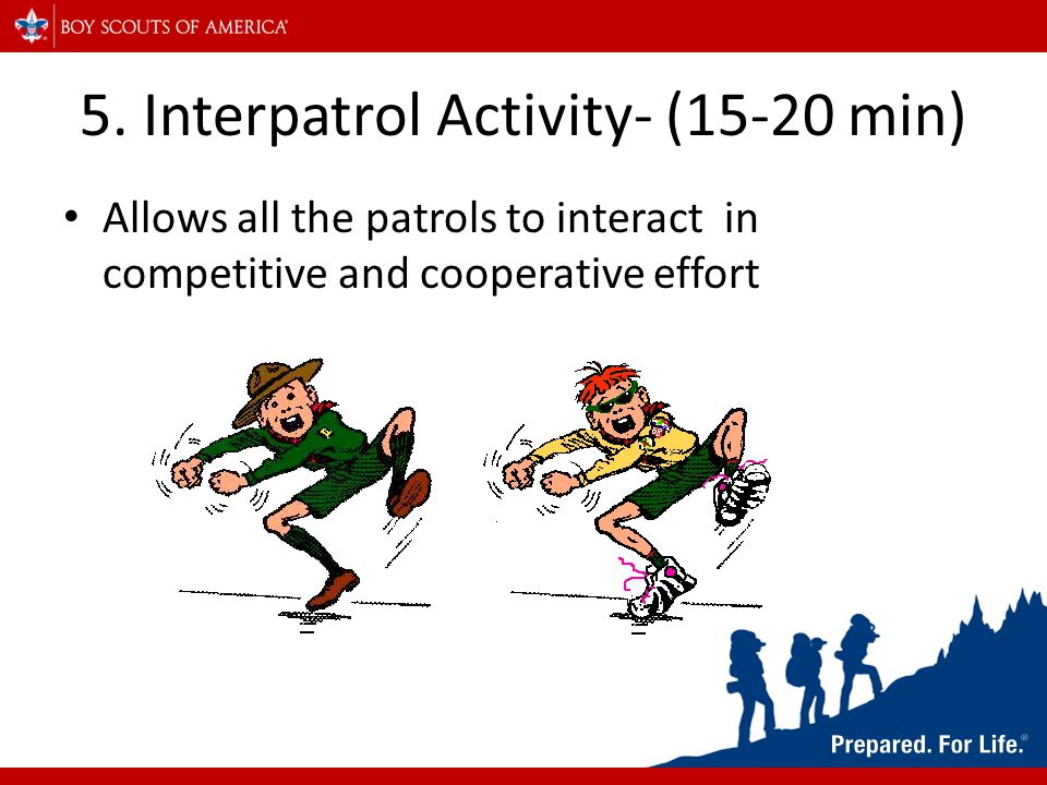 5. Interpatrol Activity- (15-20 min) Allows all the patrols to interact in competitive and cooperative effort
