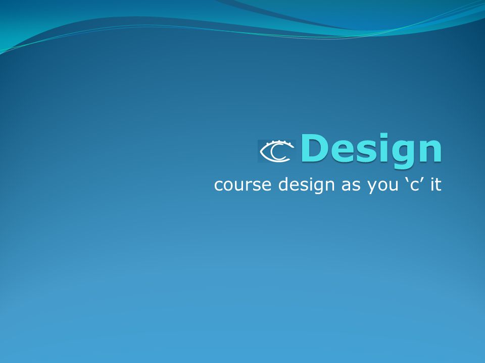 Design course design as you 'c' it