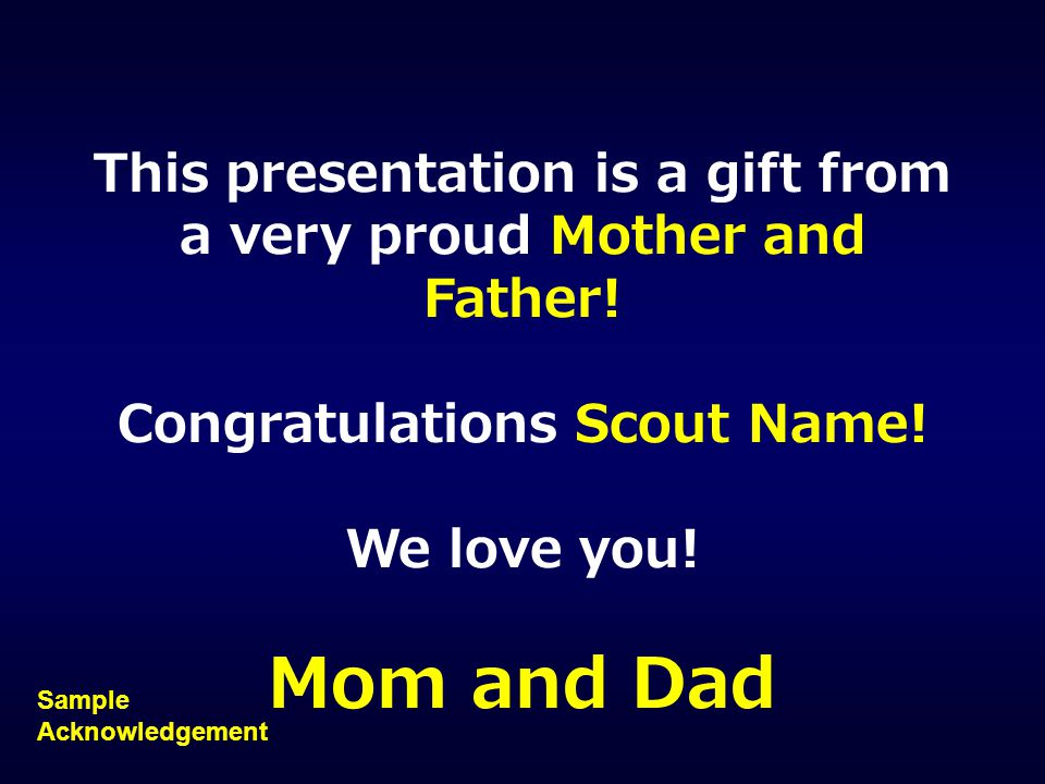 Thank you to all of the Troop XXX leaders, committee members, parent volunteers, and my fellow scouts. Thank you to all of my family and friends for a