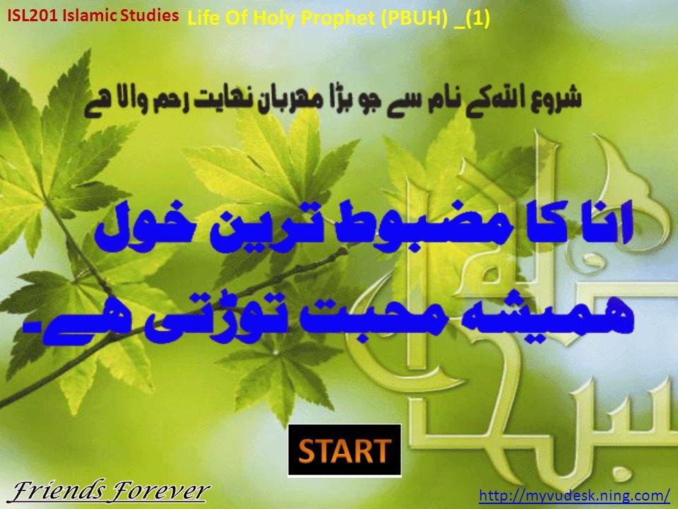 ISL201 Islamic Studies http://myvudesk.ning.com/ Life Of Holy Prophet (PBUH) _(1)