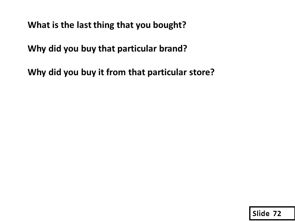 What is the last thing that you bought. Why did you buy that particular brand.