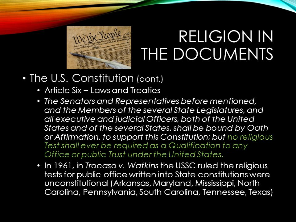 RELIGION IN THE DOCUMENTS The U.S. Constitution (cont.) Article Six – Laws and Treaties The Senators and Representatives before mentioned, and the Mem