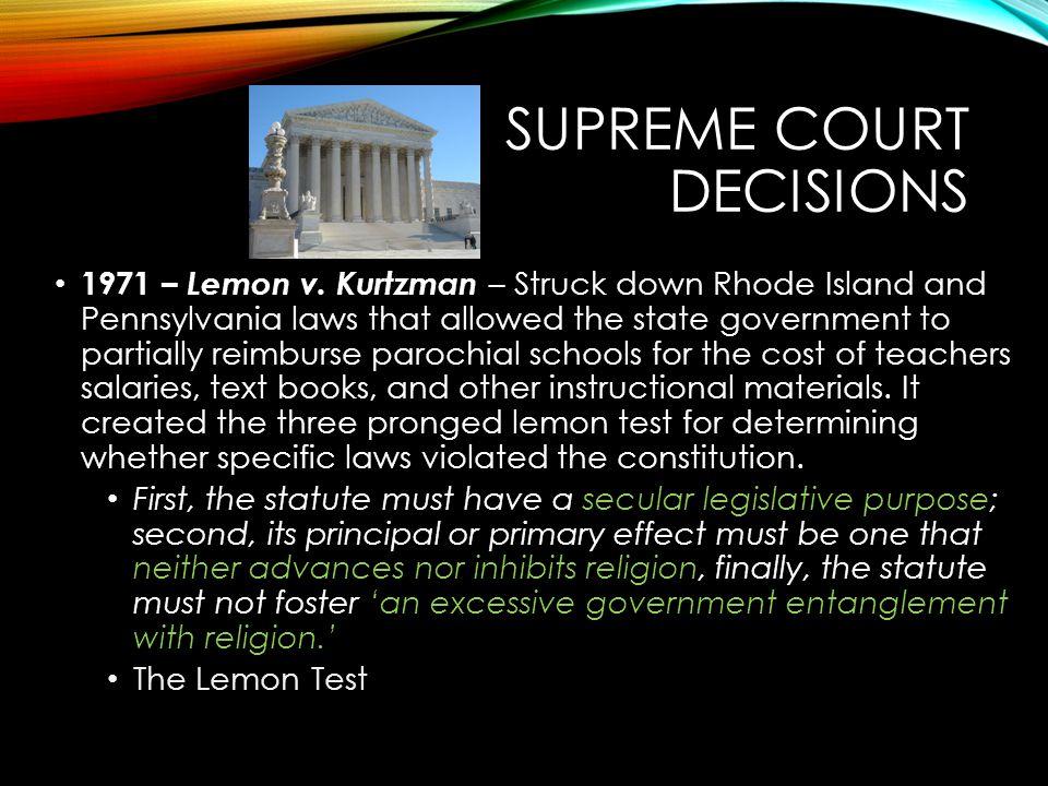1971 – Lemon v. Kurtzman – Struck down Rhode Island and Pennsylvania laws that allowed the state government to partially reimburse parochial schools f